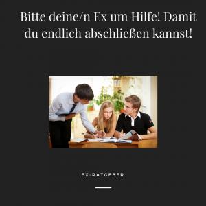 Bitte deinen Ex um Hilfe! Damit du endlich abschließen kannst!